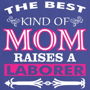 The Best Kind Of Mom Raises A Laborer - Adjustable Apron