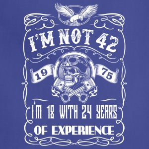 I'm not 42 1975 I'm 18 with 24 years of experience - Adjustable Apron