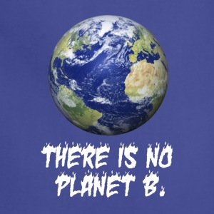 There is no planet B Shirt, happy earth day gifts - Adjustable Apron