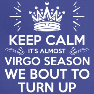 Keep Calm Its Almost Virgo Season Bout To Turn Up - Adjustable Apron