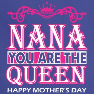 Nana You Are The Queen Happy Mothers Day - Adjustable Apron