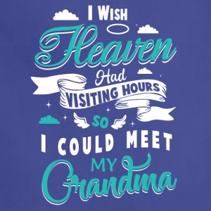 Heaven had visiting hours I could meet my grandma - Adjustable Apron