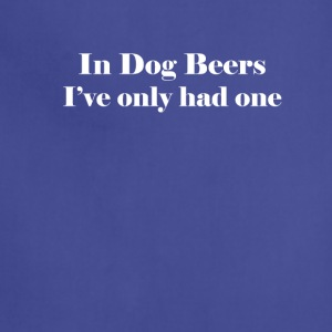 In Dog Beers I've Only Had One Funny Beer Shirt - Adjustable Apron