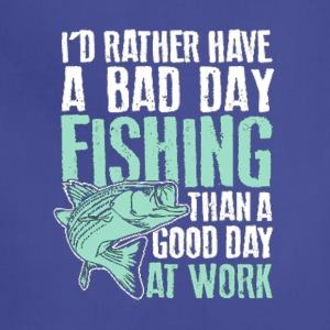 I d Rather Have A Bad Day Fishing Than A Good Day - Adjustable Apron