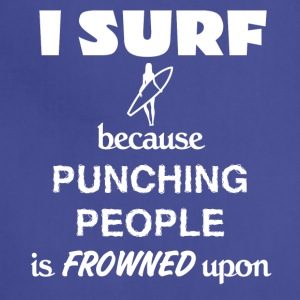 Surfing - I Surf because punching people is ... - Adjustable Apron