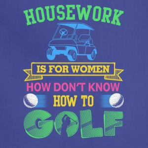 House work is for women who don't know how to golf - Adjustable Apron