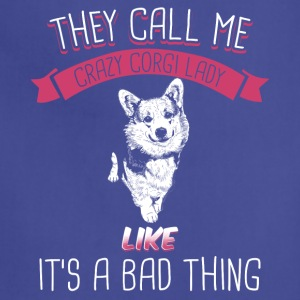 They Call Me crazy Corgi Lady Like It's Bad Thing - Adjustable Apron