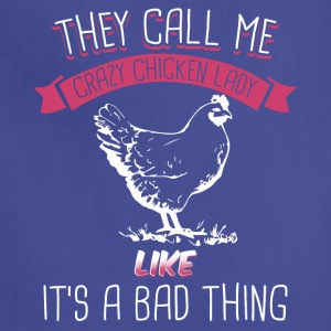 They Call Me Crazy Chicken Lady Like Bad Thing - Adjustable Apron