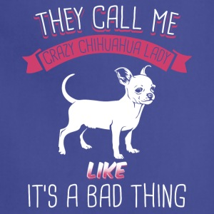 They Call Me Crazy Chihuahua Lady Like Bad Thing - Adjustable Apron