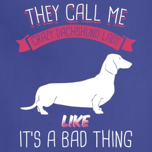 They Call Me Crazy Dachshund Lady Like Bad Thing - Adjustable Apron