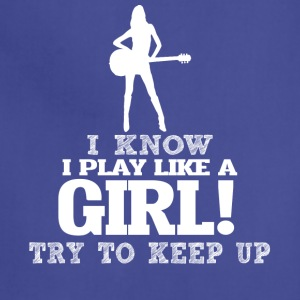 I Know I Play Guitar Like A Girl, Try To Keep Up. - Adjustable Apron