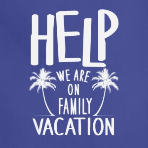 Help We Are On Family Vacation - Adjustable Apron