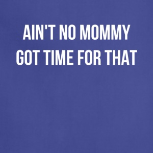 Ain't No Mommy Got Time For That - Adjustable Apron