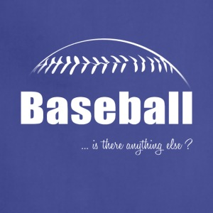 Baseball-Is there anything else?-Shirt,Hoodie,Tank - Adjustable Apron