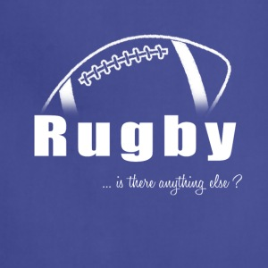 Rugby-Is there anything else?- Shirt, Hoodie, Tank - Adjustable Apron