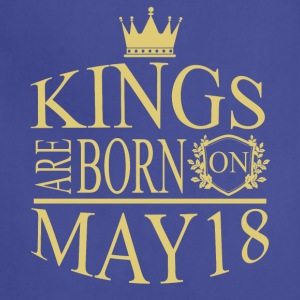 Kings are born on May 18 - Adjustable Apron