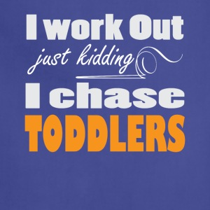 I Work Out Just Kidding I Chase Toddlers Tee Shirt - Adjustable Apron