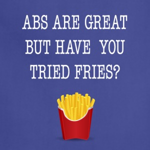 Abs Are Great But Have You Tried Fries Tee Shirt - Adjustable Apron