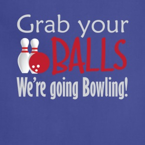 Grab Your Balls We're going Bowling Tee Shirt - Adjustable Apron