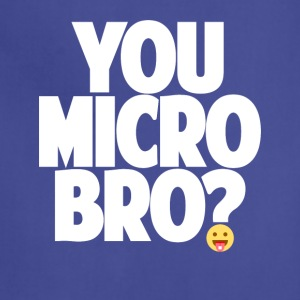 You Micro Bro? - Adjustable Apron