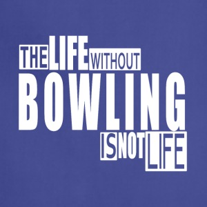 Life without Bowling-cool shirt,geek hooddie,tank - Adjustable Apron