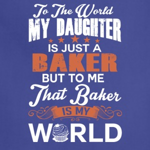 To The World My Daughter Is Just A Baker - Adjustable Apron