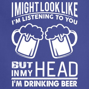 I'm Listening But In My Head I'm Drinking Beer - Adjustable Apron