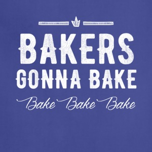 Bakers gonna bake bake bake - Adjustable Apron