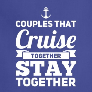 Couples That Cruise Together Stay Together - Adjustable Apron