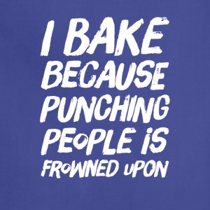 I Bake because punching people is frowned upon - Adjustable Apron
