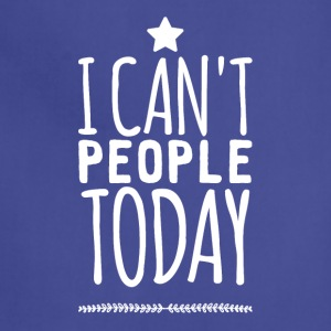 I can't people today - Adjustable Apron