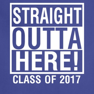 Straight Outta Here Graduation shirt Class of 2017 - Adjustable Apron