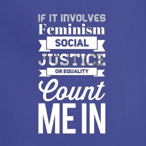 If it involves feminism social justice or equality - Adjustable Apron