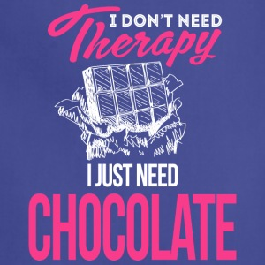 I Don't Need Therapy. I Just Need Chocolate - Adjustable Apron