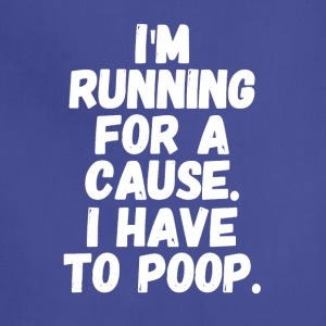 I'm running for a cause i have to poop - Adjustable Apron