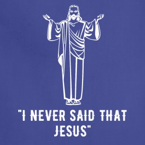 I Never said that jesus - Adjustable Apron