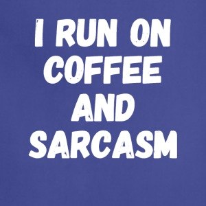 I run on coffee and sarcasm - Adjustable Apron