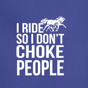 I Ride So I Don t Choke People - Adjustable Apron