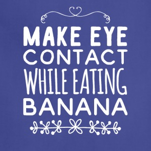 Make eye contact while eating banana - Adjustable Apron