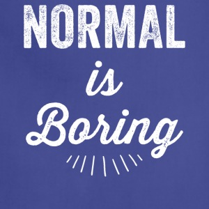 Normal is boring - Adjustable Apron