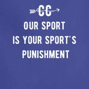 Our sport is your sports punishment - Adjustable Apron