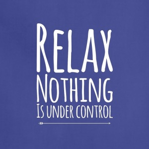 Relax nothing is under control - Adjustable Apron