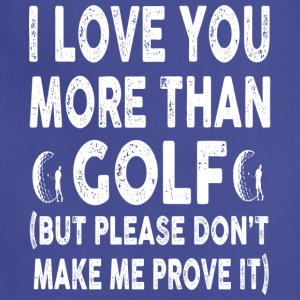 I love Golf More Than You - Adjustable Apron