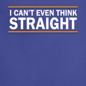 i can t even think straight - Adjustable Apron