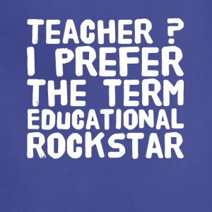 Teacher I prefer the term educational rockstar - Adjustable Apron