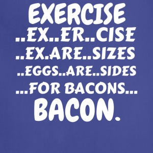 Exercise Bacon Shirt (Exercise Eggs Are Sides For - Adjustable Apron