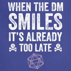 when the dm smiles it's already too late - Adjustable Apron