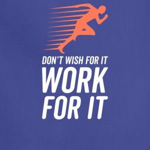 Don't Wish For It Work For It - Adjustable Apron