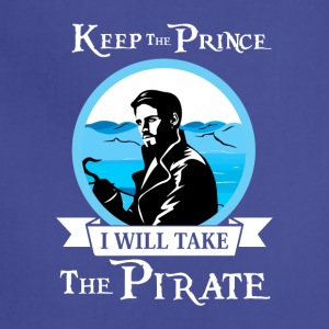 Keep The Prince I ll Take The Pirate T Shirt - Adjustable Apron
