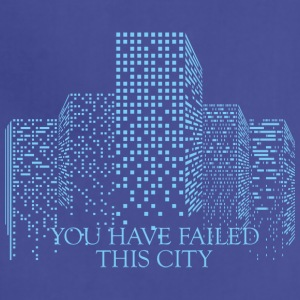 You Have Failed This City - Adjustable Apron